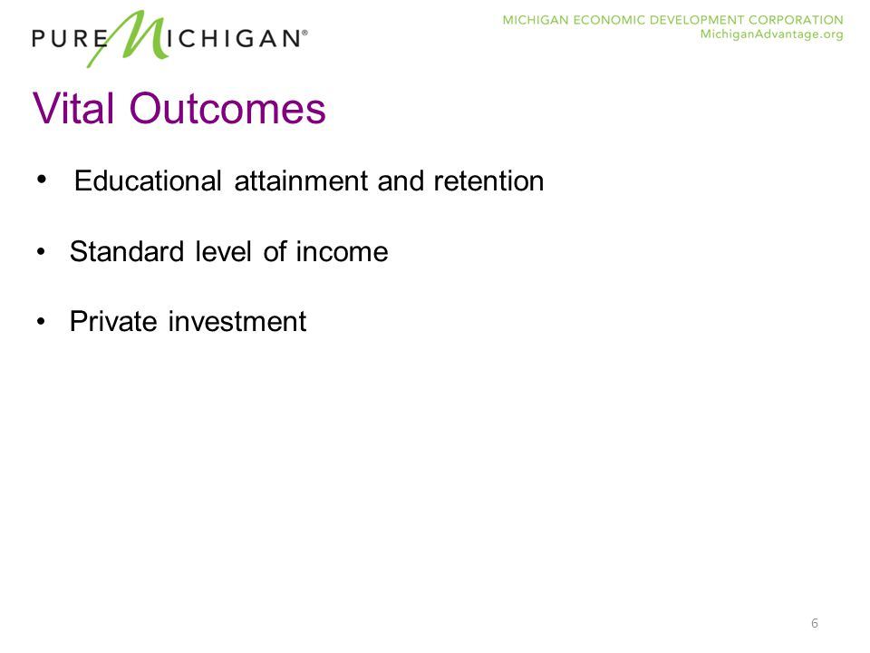 6 Vital Outcomes Educational attainment and retention Standard level of income Private investment