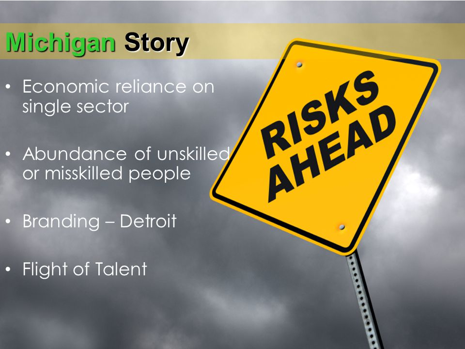 Workforce Board and Community College Integration: Beyond Collaboration Michigan Story Economic reliance on single sector Abundance of unskilled or misskilled people Branding – Detroit Flight of Talent
