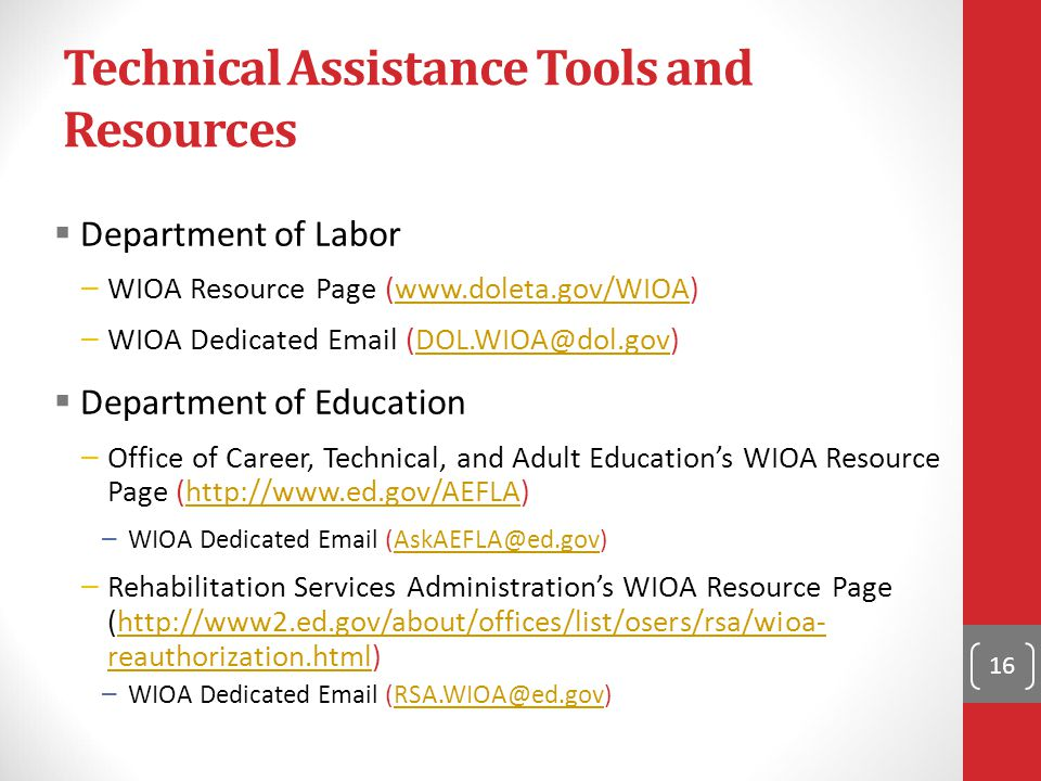 Technical Assistance Tools and Resources  Department of Labor – WIOA Resource Page (www.doleta.gov/WIOA)www.doleta.gov/WIOA – WIOA Dedicated Email (D