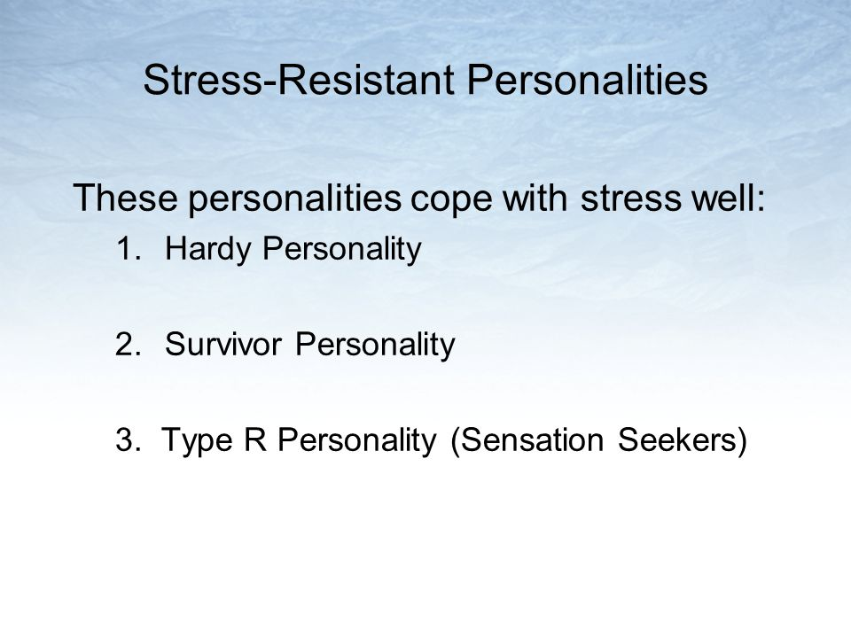 Stress-Resistant Personalities These personalities cope with stress well: 1.Hardy Personality 2.Survivor Personality 3.