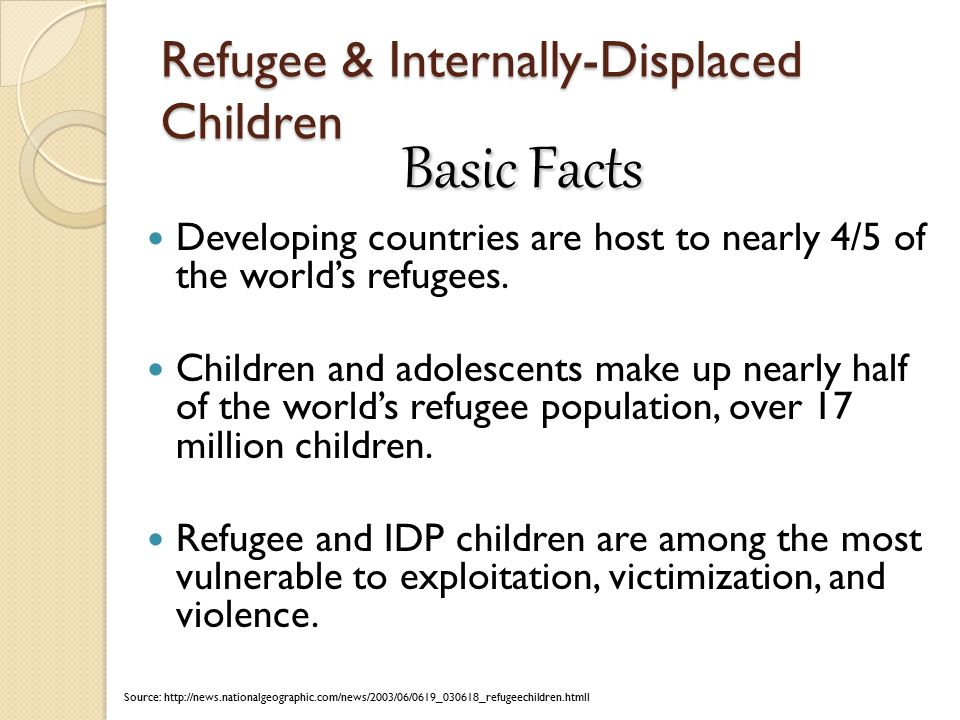 Refugee & Internally-Displaced Children Developing countries are host to nearly 4/5 of the world's refugees.