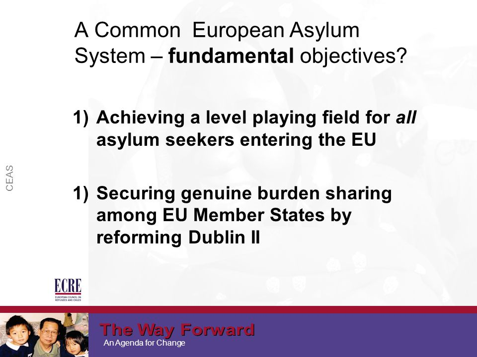 An Agenda for Change CEAS A Common European Asylum System – fundamental objectives.