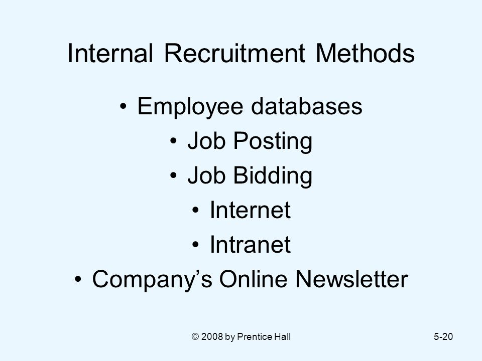 © 2008 by Prentice Hall5-20 Internal Recruitment Methods Employee databases Job Posting Job Bidding Internet Intranet Company's Online Newsletter