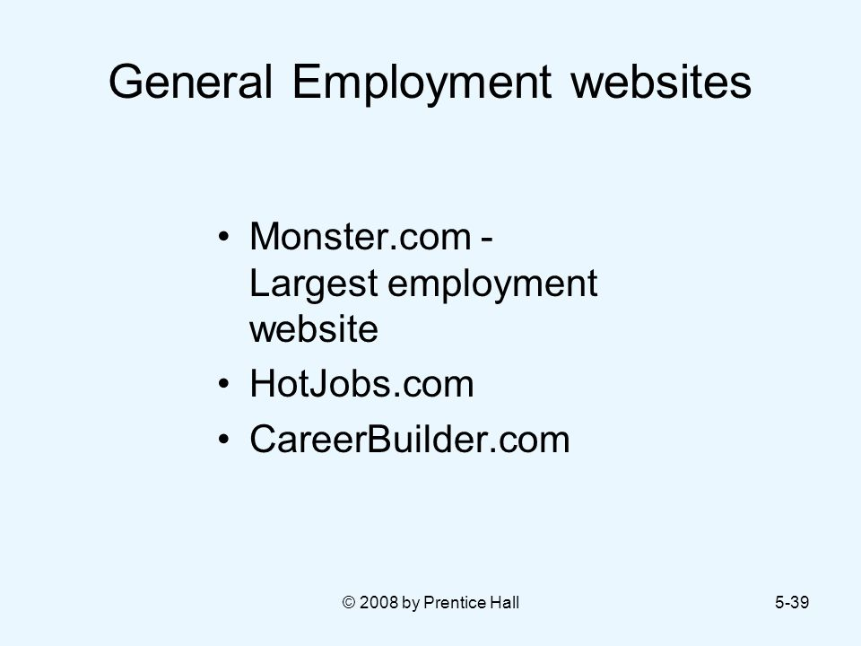 © 2008 by Prentice Hall5-39 General Employment websites Monster.com - Largest employment website HotJobs.com CareerBuilder.com