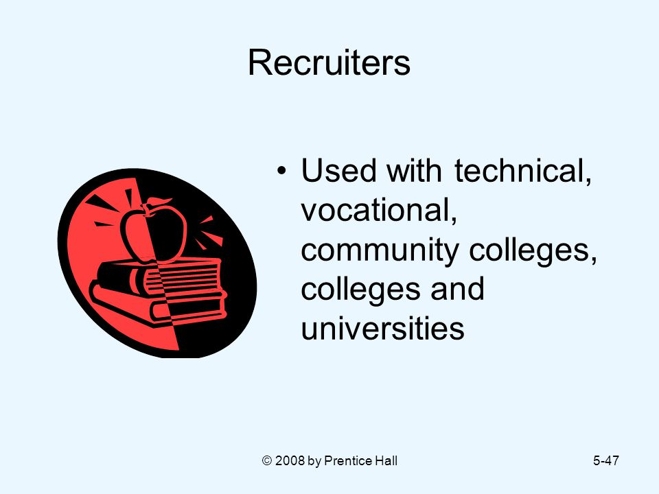 © 2008 by Prentice Hall5-47 Recruiters Used with technical, vocational, community colleges, colleges and universities