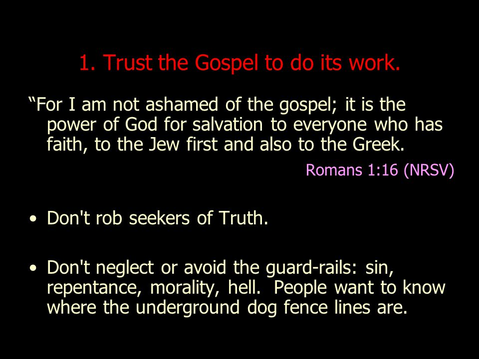 1.Trust the Gospel to do its work.