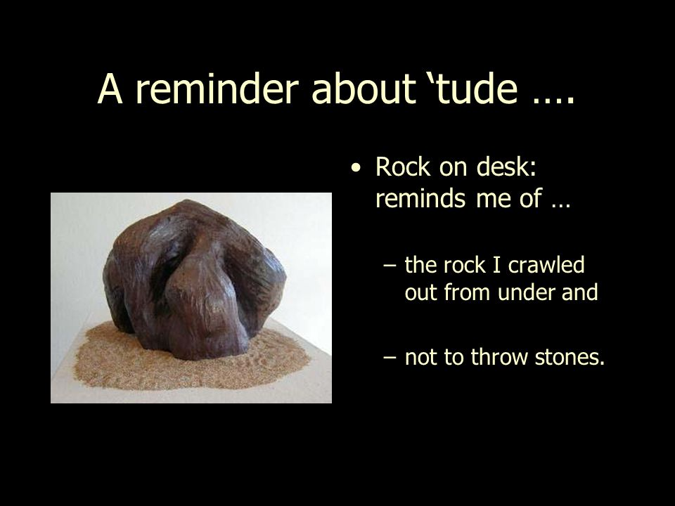 A reminder about 'tude ….