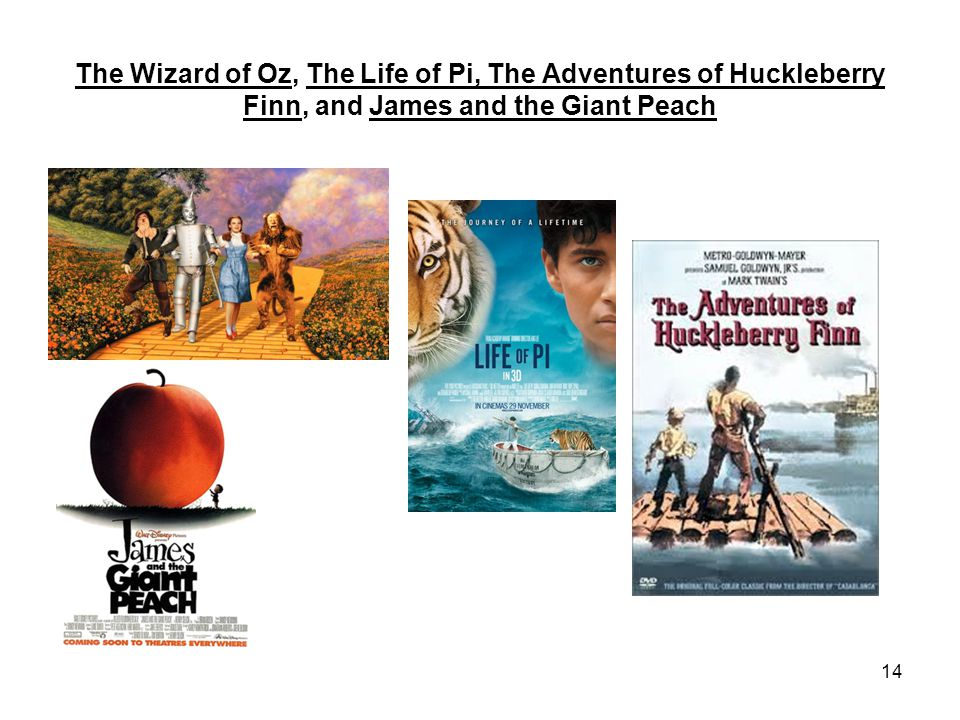 The Wizard of Oz, The Life of Pi, The Adventures of Huckleberry Finn, and James and the Giant Peach 14