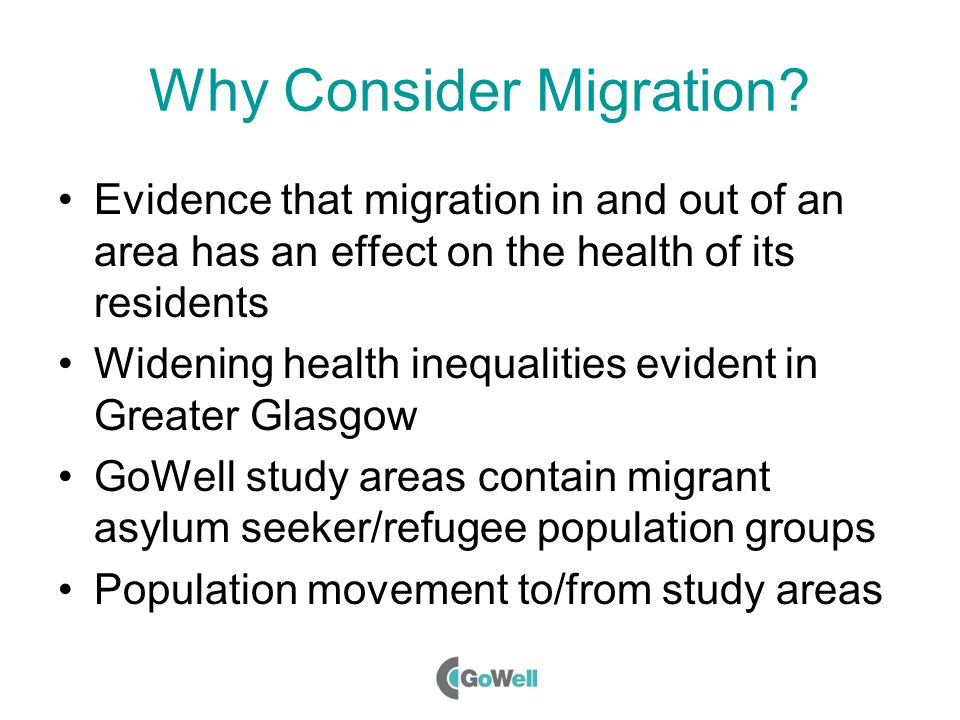 Why Consider Migration? Evidence that migration in and out of an area has an effect on the health of its residents Widening health inequalities eviden