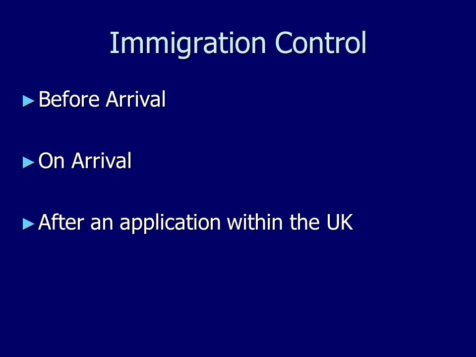 Immigration Control ► Before Arrival ► On Arrival ► After an application within the UK