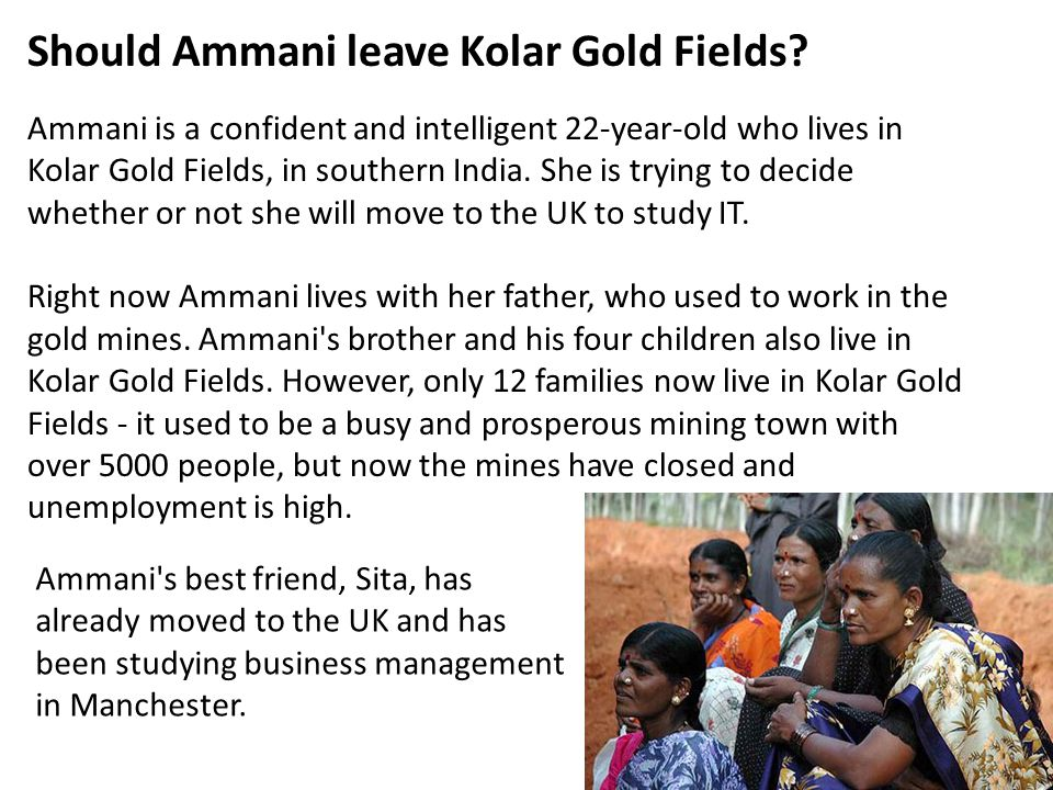 Should Ammani leave Kolar Gold Fields? Ammani is a confident and intelligent 22-year-old who lives in Kolar Gold Fields, in southern India. She is try