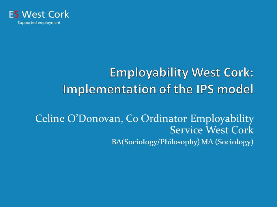 Supported Employment in Ireland FAS funded model Operation since 2001 Free service For people with mental health, intellectual, physical and sensory disabilities who are 'job ready' to enter or re enter mainstream work Client led service Job coach support A support to both employer and client 23 organisations in the country