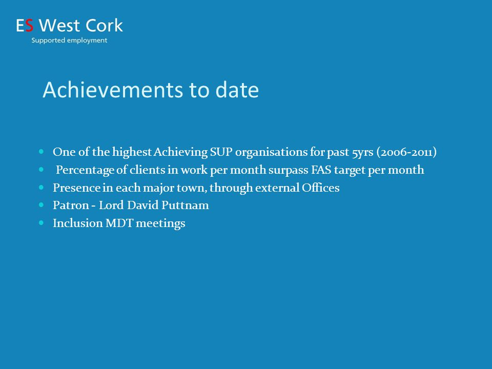 Unemployment figures in West Cork 2007 and 2011 Sept 2007 – 3093 March 2011 – 8782 Increased clients into work during this challenging time from 25% (2005) to 65% (2011) HOW.