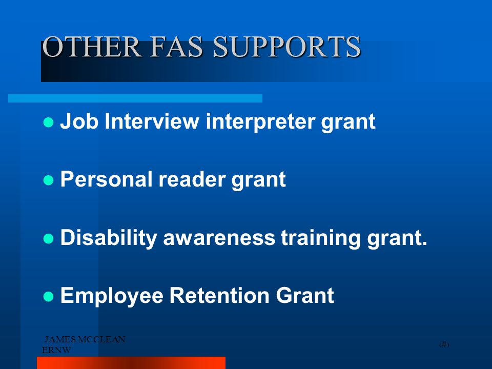 JAMES MCCLEAN ERNW 20 OTHER FAS SUPPORTS Job Interview interpreter grant Personal reader grant Disability awareness training grant. Employee Retention
