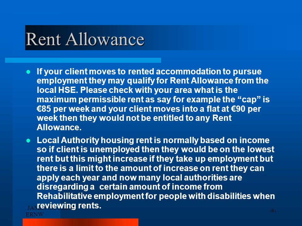 JAMES MCCLEAN ERNW 33 Rent Allowance If your client moves to rented accommodation to pursue employment they may qualify for Rent Allowance from the local HSE.