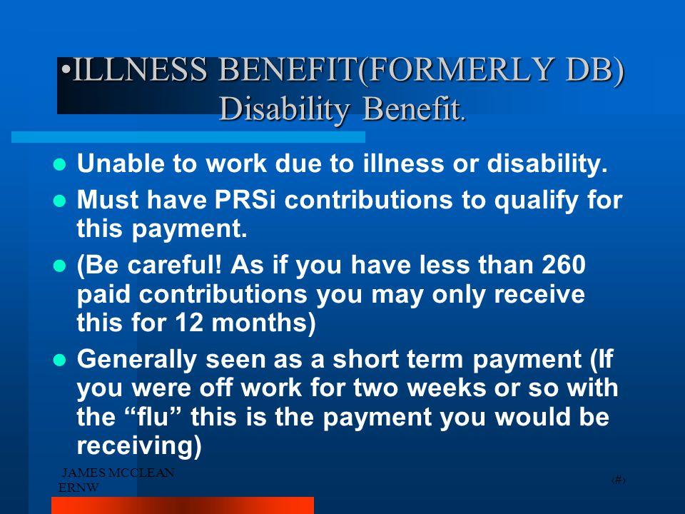 JAMES MCCLEAN ERNW 5 ILLNESS BENEFIT(FORMERLY DB) Disability Benefit.ILLNESS BENEFIT(FORMERLY DB) Disability Benefit.