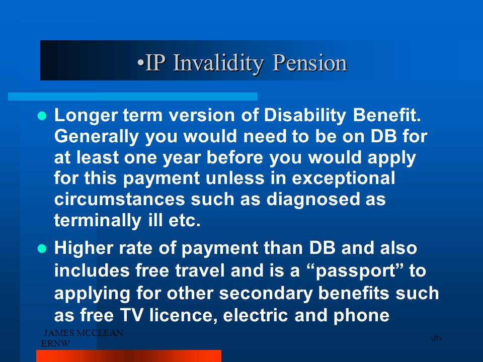 JAMES MCCLEAN ERNW 6 IP Invalidity PensionIP Invalidity Pension Longer term version of Disability Benefit.