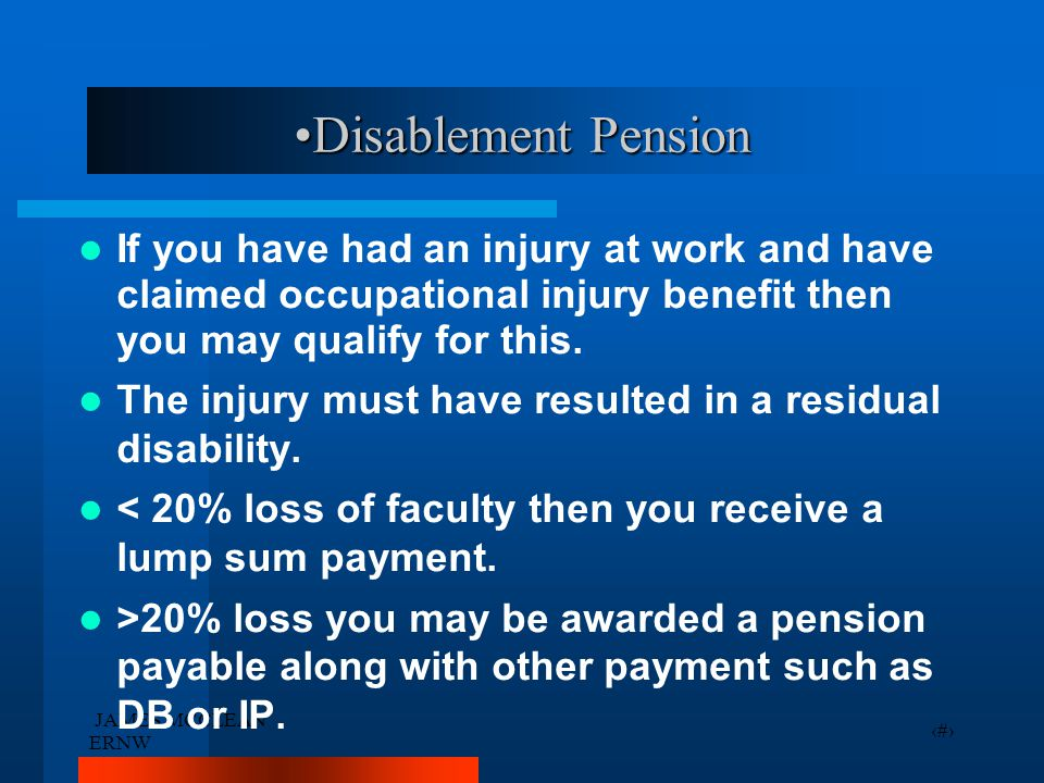 JAMES MCCLEAN ERNW 7 Disablement PensionDisablement Pension If you have had an injury at work and have claimed occupational injury benefit then you may qualify for this.