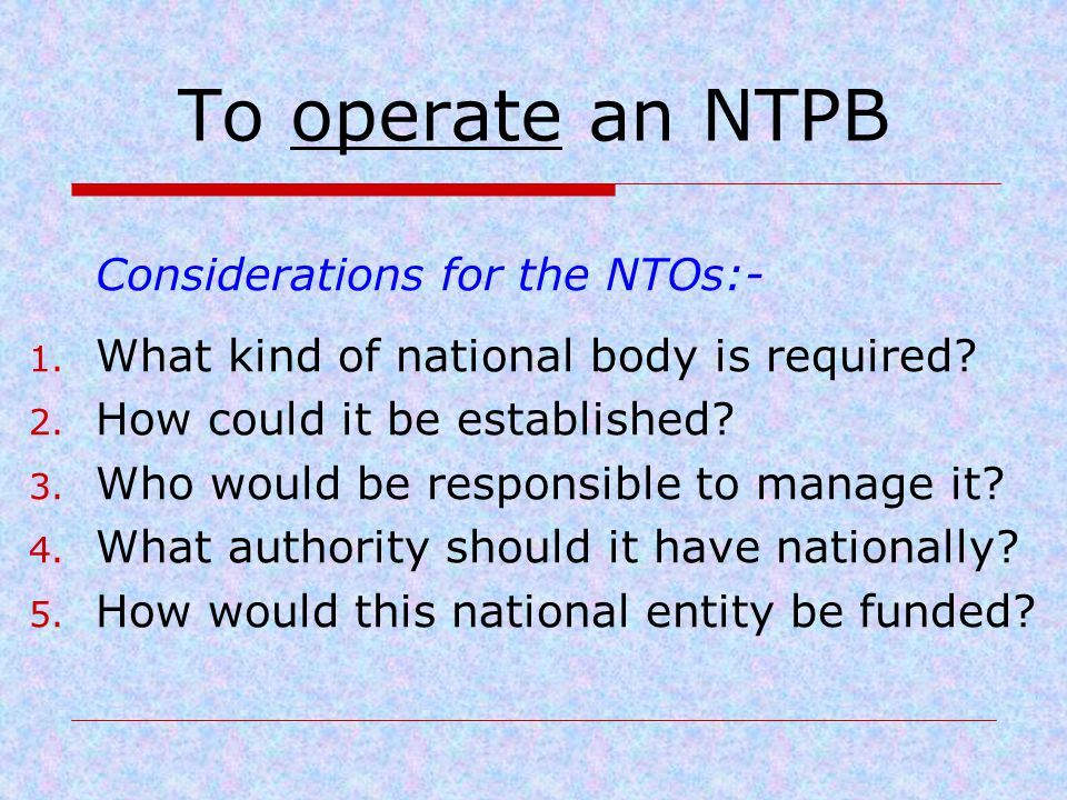 To operate an NTPB Considerations for the NTOs:- 1.