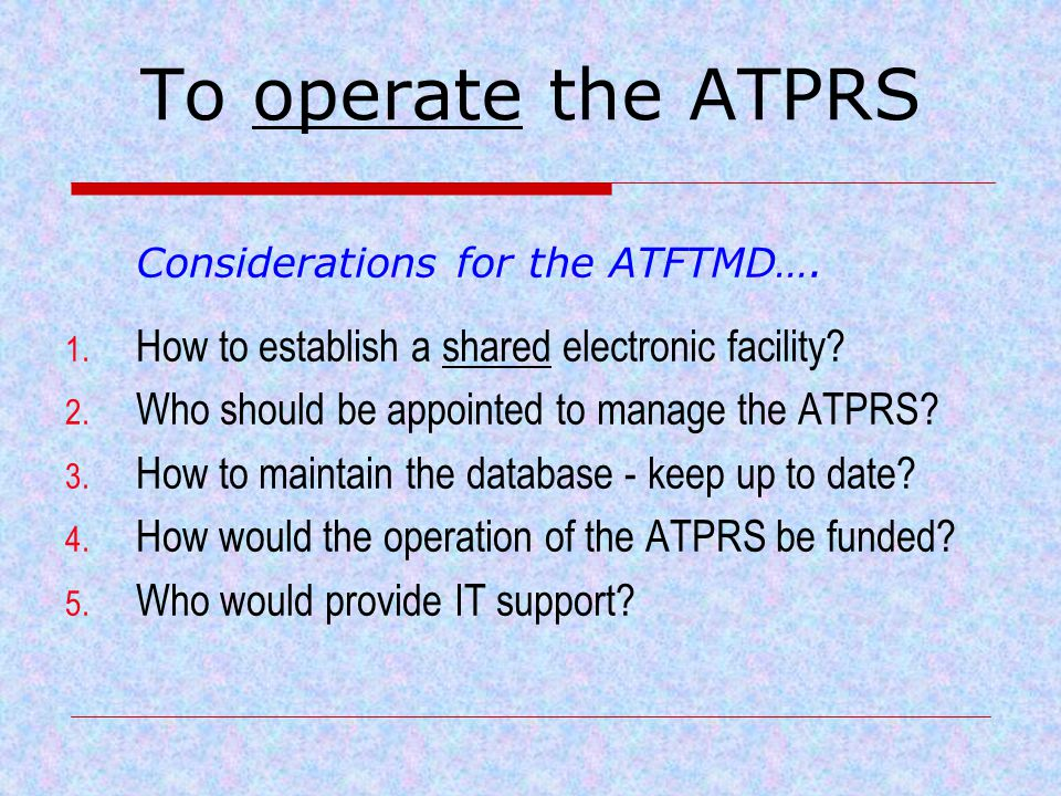 To operate the ATPRS Considerations for the ATFTMD….