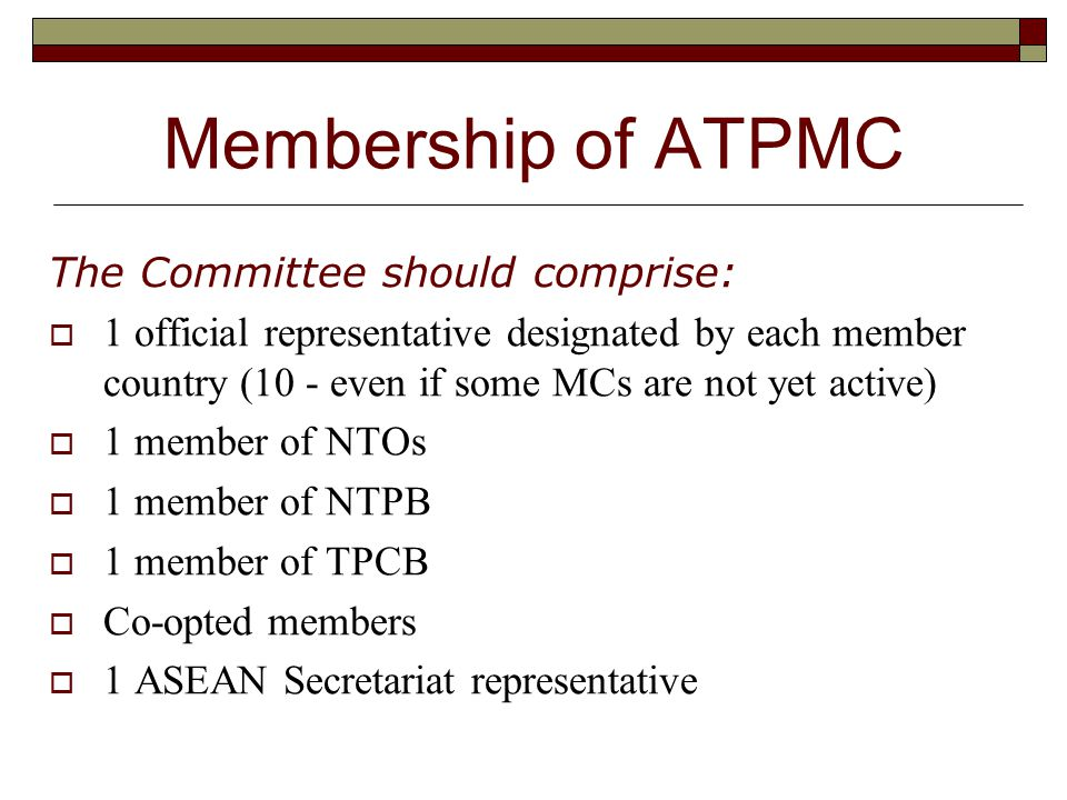 Starts with a Commitment in principle in 2008 (asap) to the ASEAN MRA on Tourism Will provide some immediate benefits:- ASEAN MCs cooperate on a common goal Supports KPIs for economic integration Enables the ATFTMD to provide leadership Helps individual MCs to define their national or domestic priorities (eg: TPCB and NTPB)