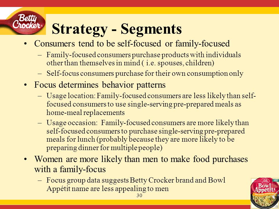 30 Consumers tend to be self-focused or family-focused –Family-focused consumers purchase products with individuals other than themselves in mind ( i.e.