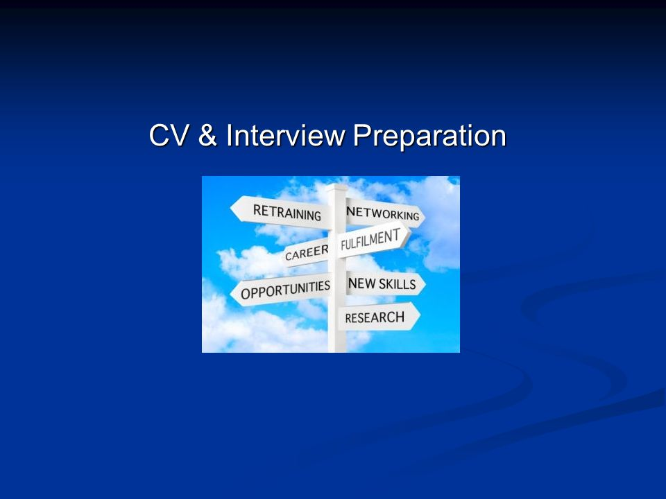 CV & Interview Preparation CV Layout Presentation KISS (Keep it Short & Simple) 2 Pages.