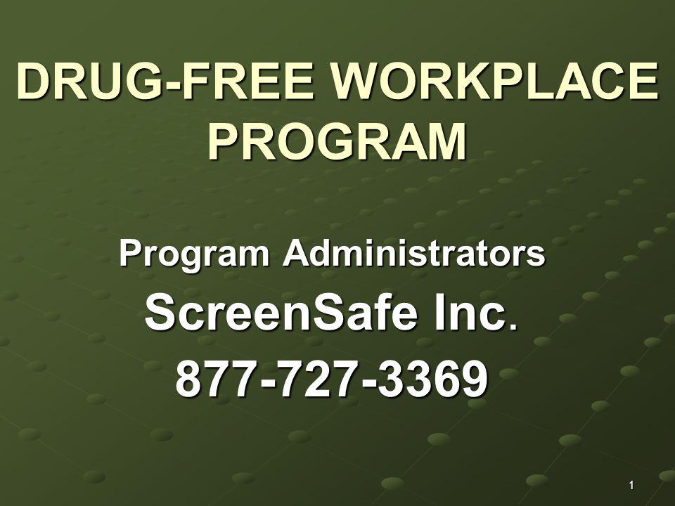 1 DRUG-FREE WORKPLACE PROGRAM Program Administrators ScreenSafe Inc. 877-727-3369