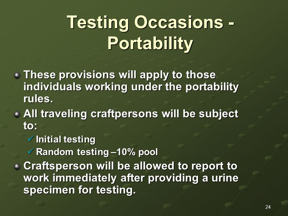24 Testing Occasions - Portability These provisions will apply to those individuals working under the portability rules. All traveling craftpersons wi