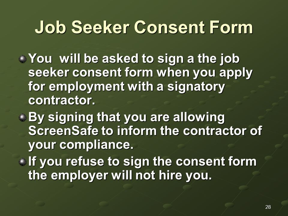 28 Job Seeker Consent Form You will be asked to sign a the job seeker consent form when you apply for employment with a signatory contractor. By signi