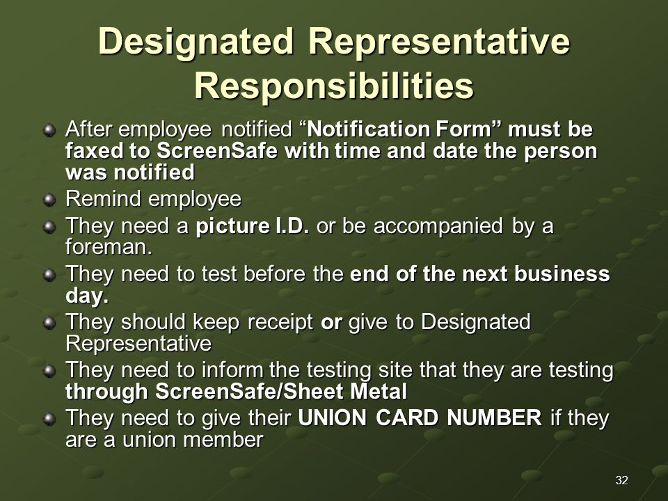 32 Designated Representative Responsibilities After employee notified Notification Form must be faxed to ScreenSafe with time and date the person was notified Remind employee They need a picture I.D.
