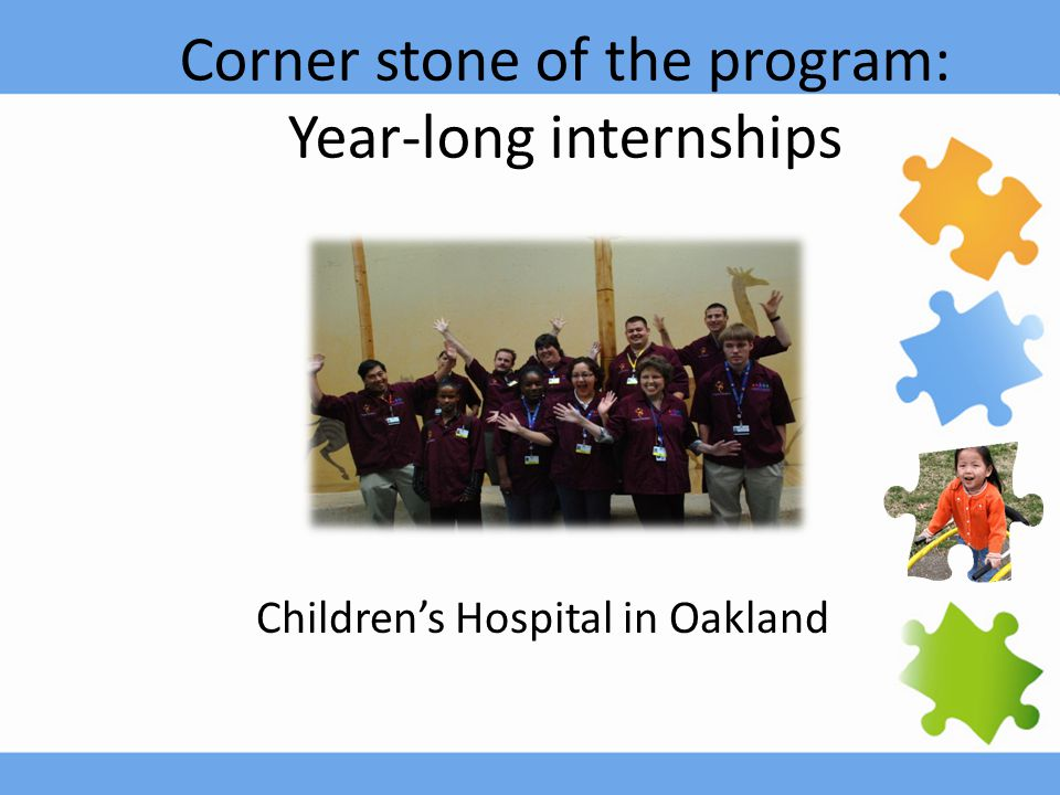 Corner stone of the program: Year-long internships Children's Hospital in Oakland