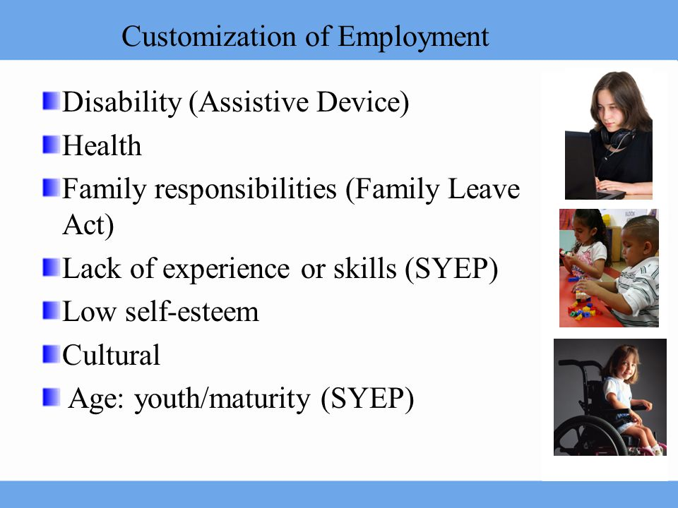 Customization of Employment Disability (Assistive Device) Health Family responsibilities (Family Leave Act) Lack of experience or skills (SYEP) Low se