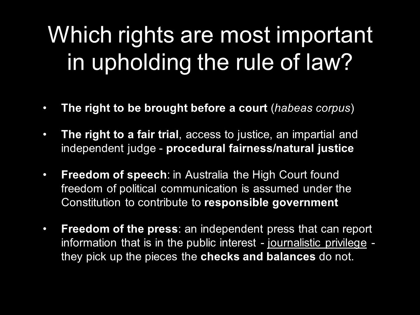 Which rights are most important in upholding the rule of law? The right to be brought before a court (habeas corpus) The right to a fair trial, access