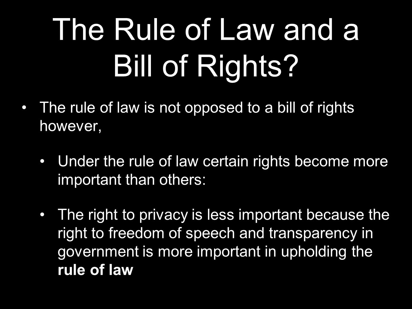 The Rule of Law and a Bill of Rights? The rule of law is not opposed to a bill of rights however, Under the rule of law certain rights become more imp