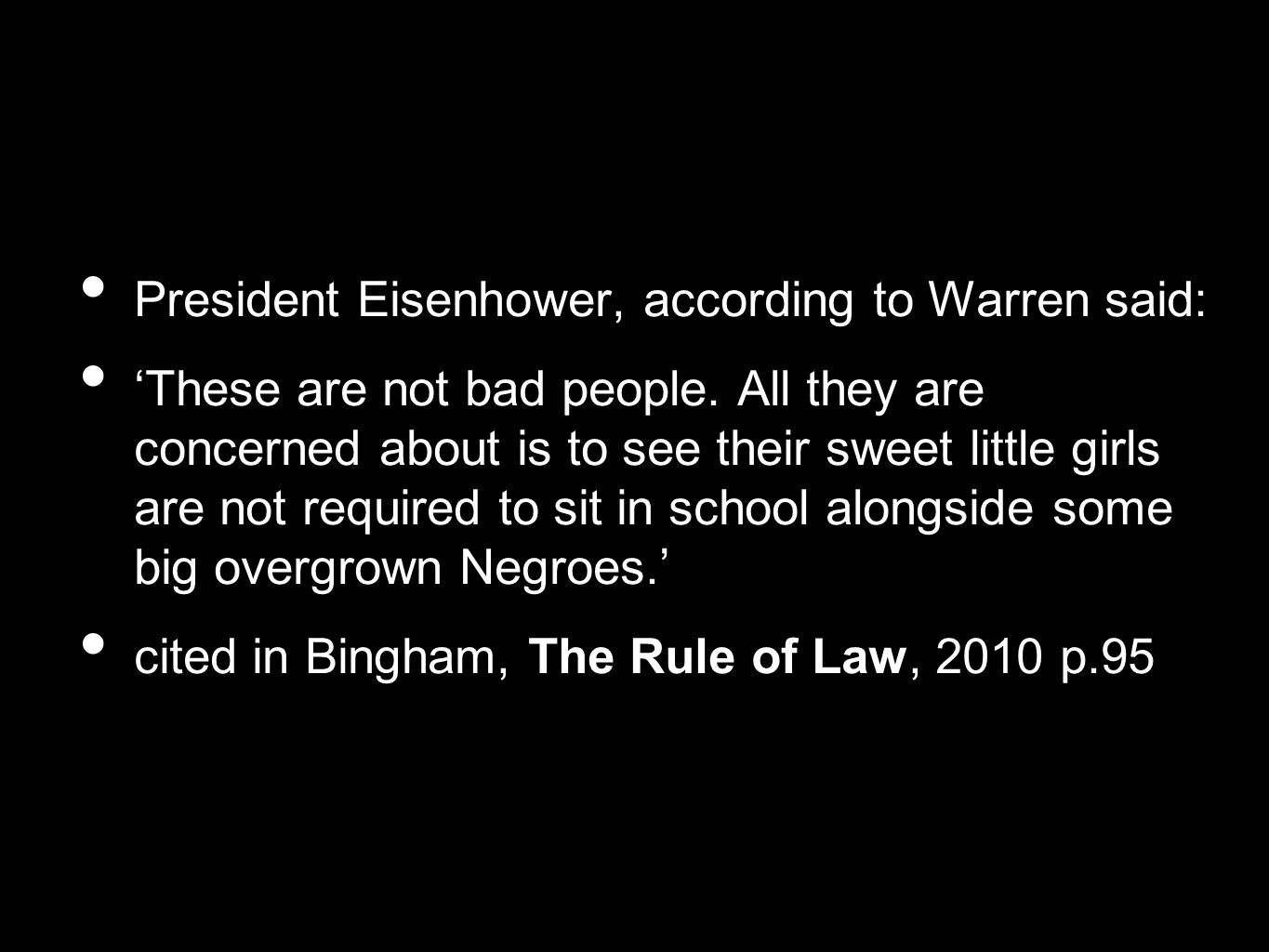 President Eisenhower, according to Warren said: 'These are not bad people. All they are concerned about is to see their sweet little girls are not req