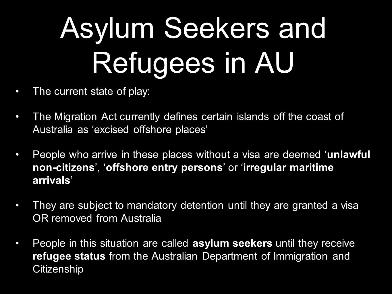 Asylum Seekers and Refugees in AU The current state of play: The Migration Act currently defines certain islands off the coast of Australia as 'excise