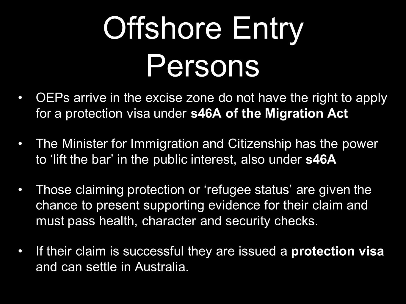 Offshore Entry Persons OEPs arrive in the excise zone do not have the right to apply for a protection visa under s46A of the Migration Act The Ministe