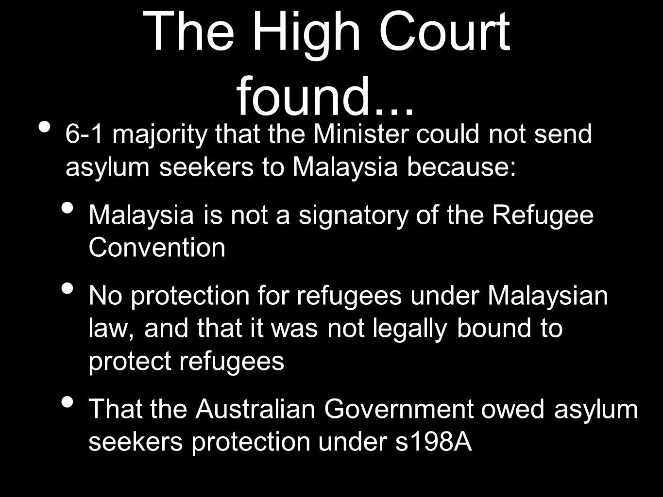 6-1 majority that the Minister could not send asylum seekers to Malaysia because: Malaysia is not a signatory of the Refugee Convention No protection