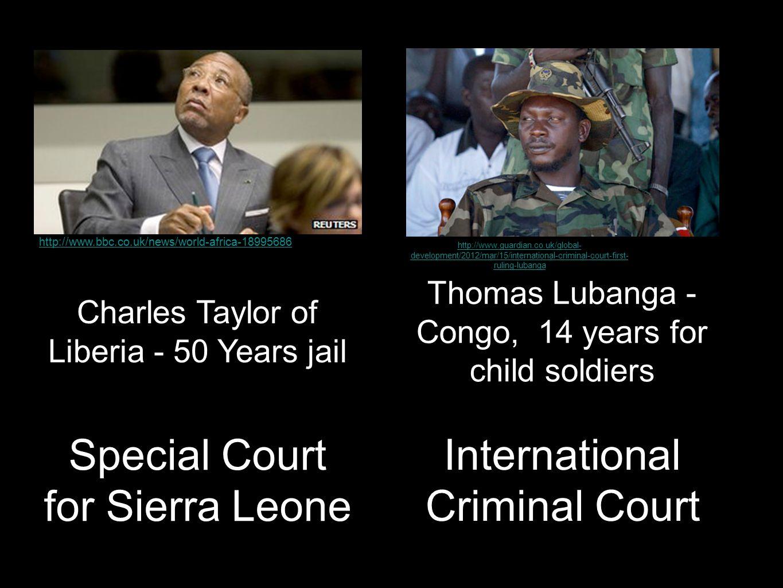International Criminal Court Charles Taylor of Liberia - 50 Years jail http://www.bbc.co.uk/news/world-africa-18995686 http://www.guardian.co.uk/globa