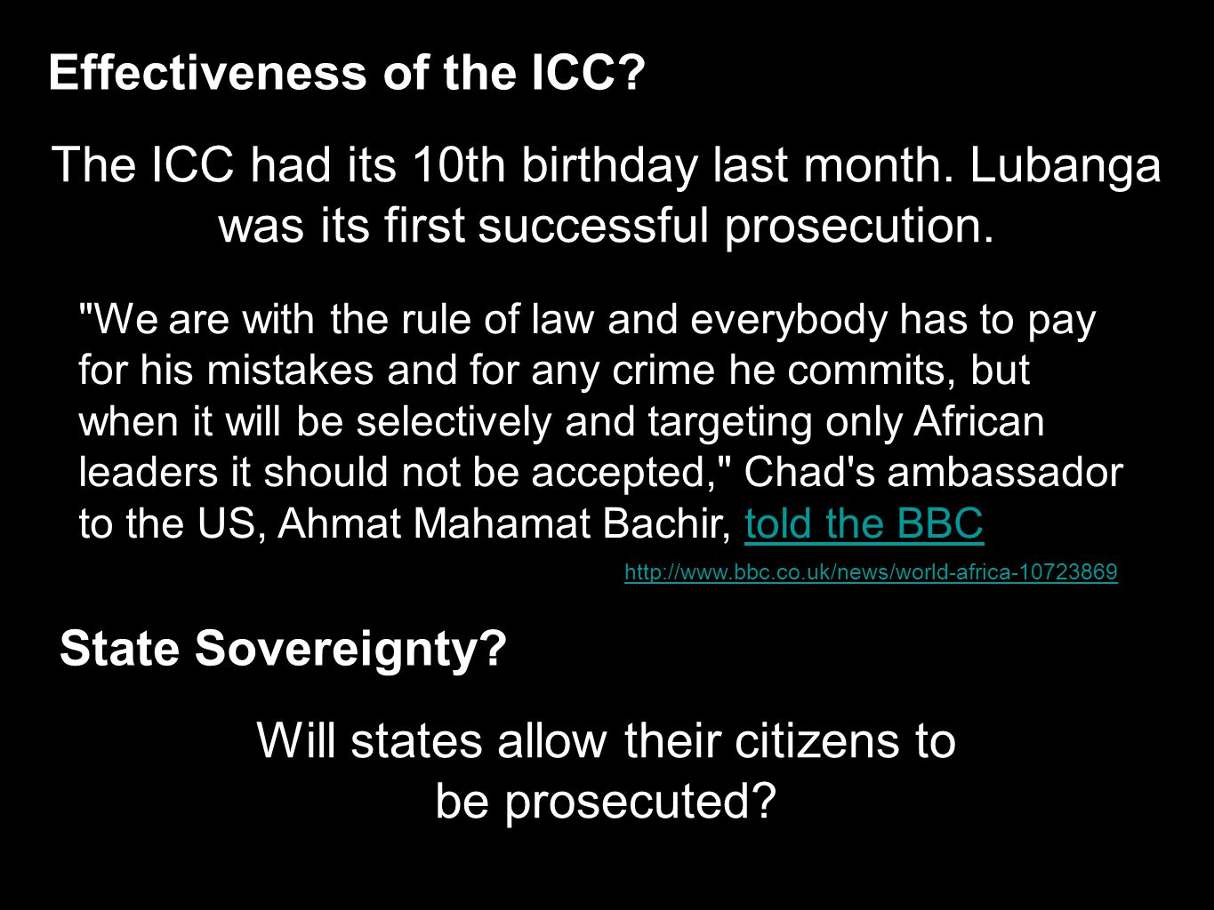 Legal Responses to Human Rights Issues The International Criminal Tribunal for the Former Yugoslavia (ICTY) The International Criminal Tribunal for Rwanda (ICTR) Special Court for Sierra Leone International Criminal Court UN Security Council Resolutions for Libya and Syria The main limitation: state sovereignty