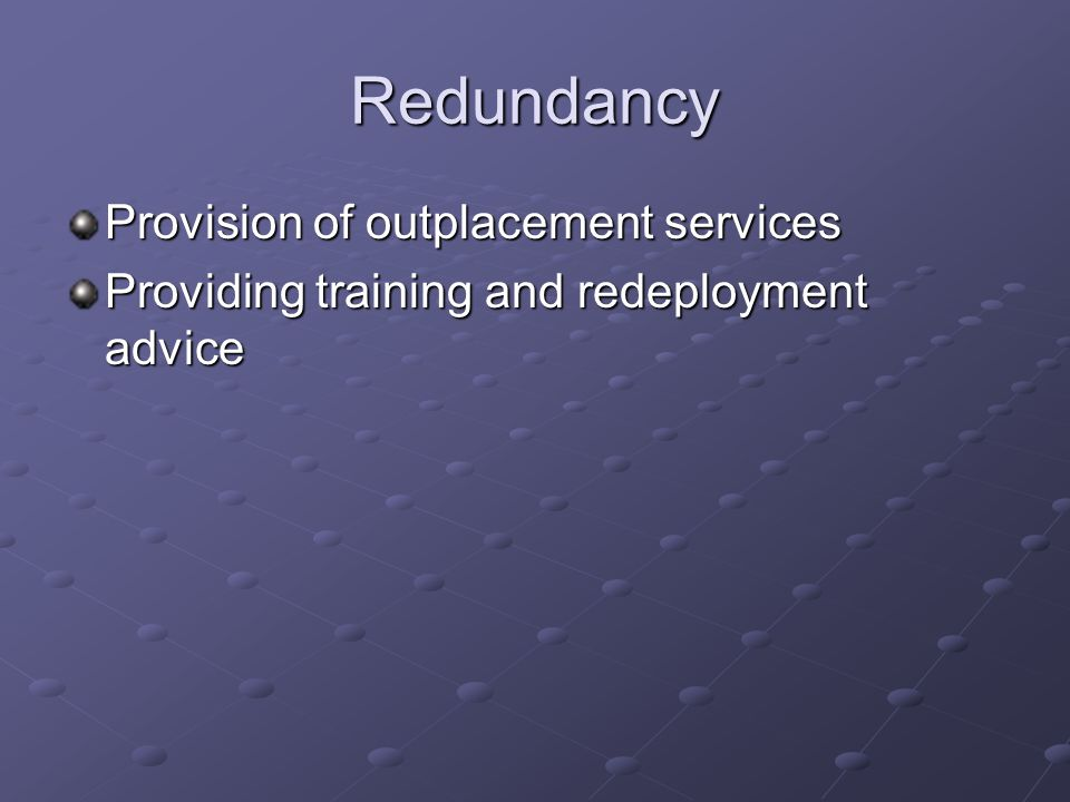 Redundancy Provision of outplacement services Providing training and redeployment advice