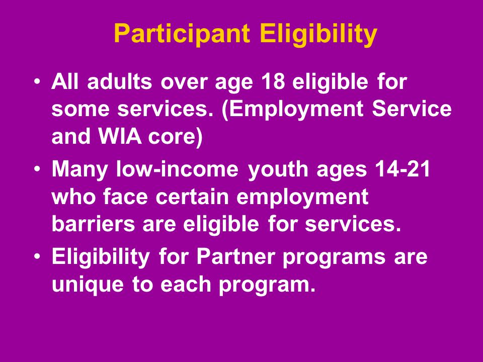 Participant Eligibility All adults over age 18 eligible for some services.