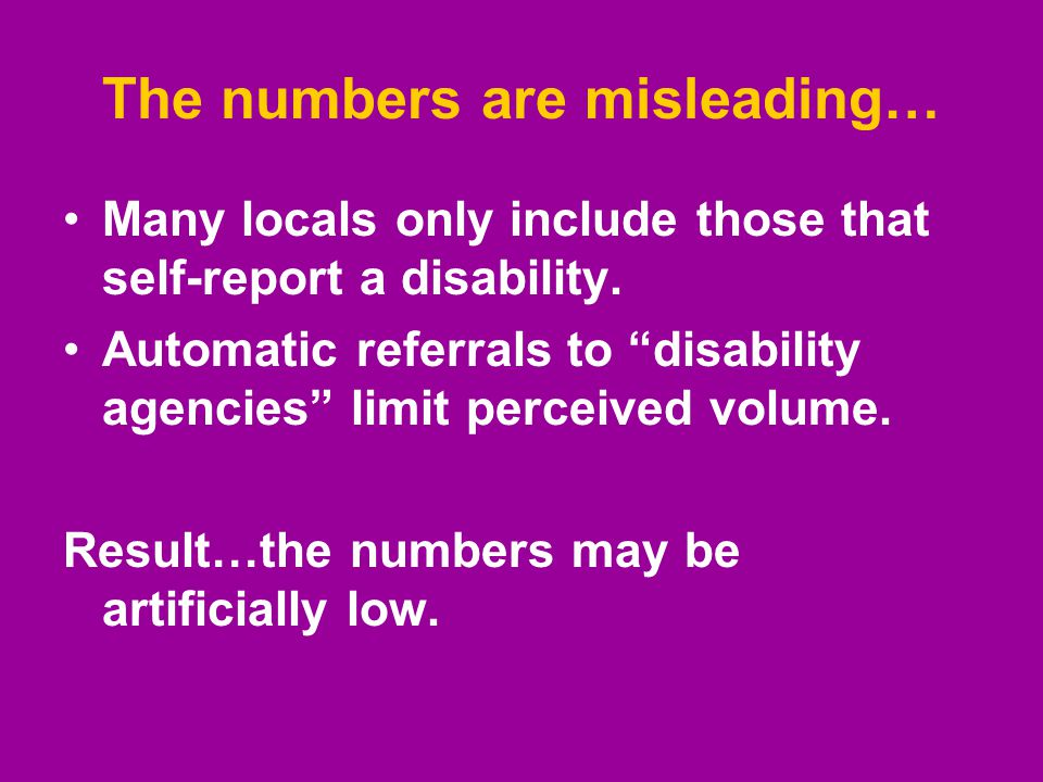 """The numbers are misleading… Many locals only include those that self-report a disability. Automatic referrals to """"disability agencies"""" limit perceived"""