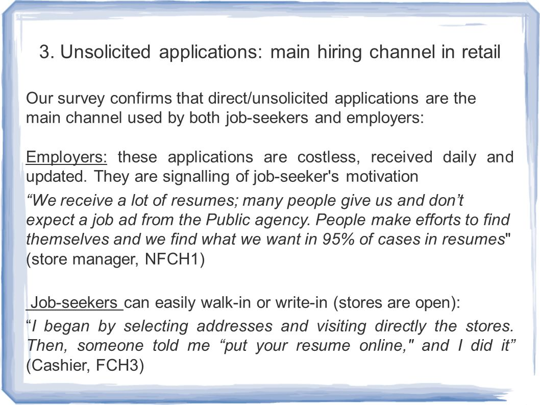 3. Unsolicited applications: main hiring channel in retail Our survey confirms that direct/unsolicited applications are the main channel used by both