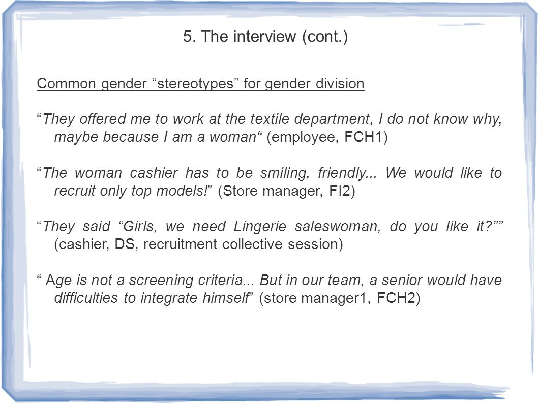 "5. The interview (cont.) Common gender ""stereotypes"" for gender division ""They offered me to work at the textile department, I do not know why, maybe"