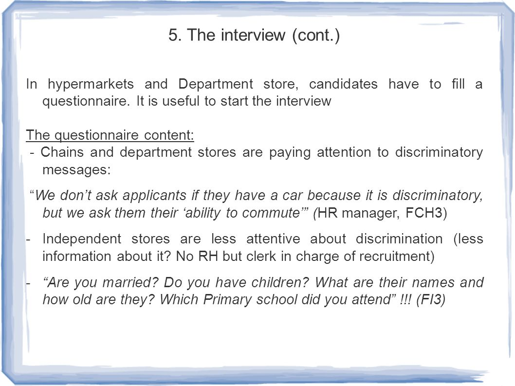 5. The interview (cont.) In hypermarkets and Department store, candidates have to fill a questionnaire. It is useful to start the interview The questi