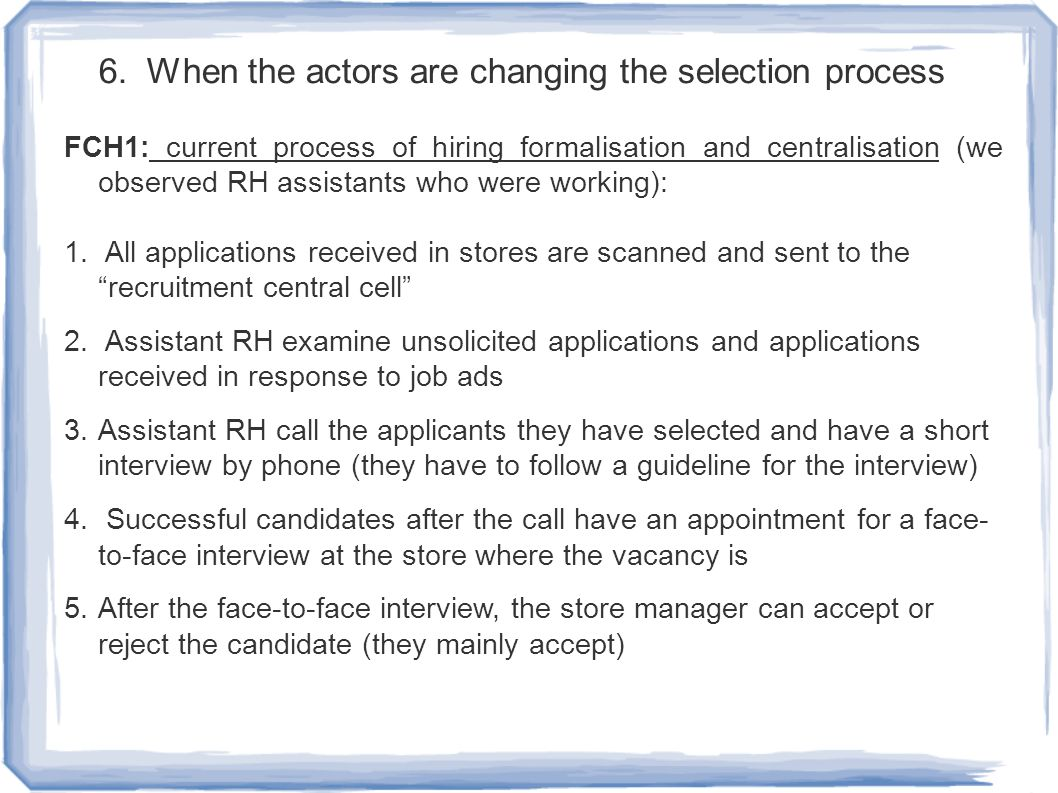 6. When the actors are changing the selection process FCH1: current process of hiring formalisation and centralisation (we observed RH assistants who