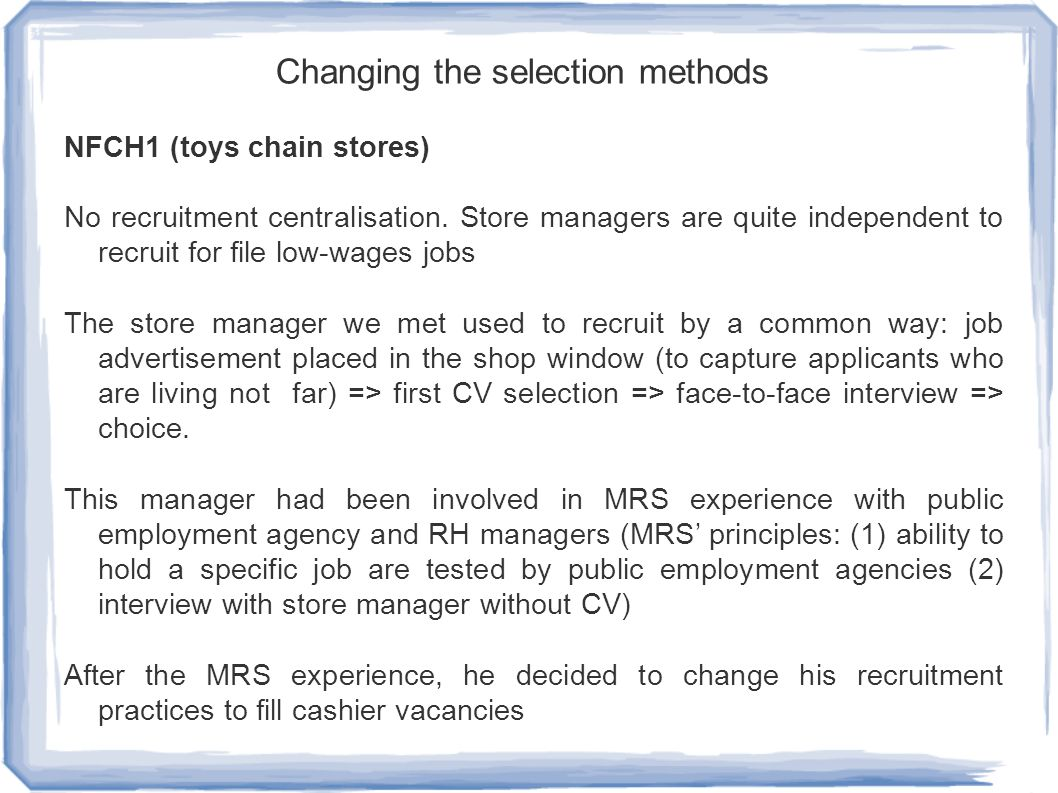 Changing the selection methods NFCH1 (toys chain stores) No recruitment centralisation. Store managers are quite independent to recruit for file low-w