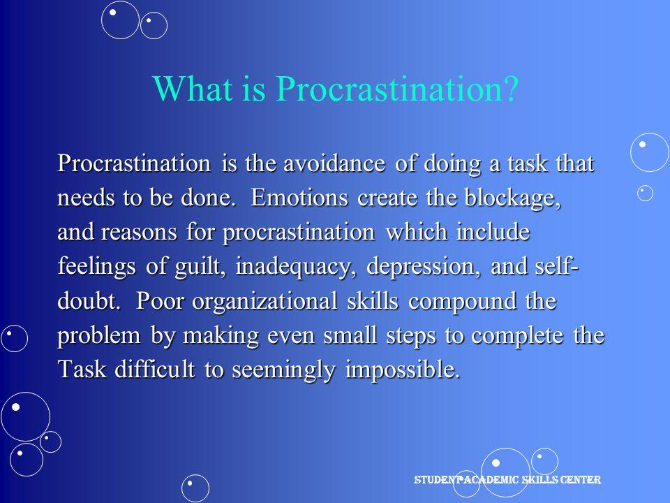 Why Procrastinate.Reasons for procrastination include: Fear of failure.Fear of failure.